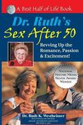 Dr. Ruth's Sex After 50 Revving Up Your Romance, Passion & Excitement!