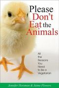 Please Don't Eat the Animals All the Reasons You Need to Be a Vegetarian