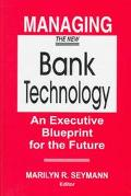 Managing the New Bank Technology An Executive Blueprint for the Future
