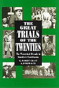 Great Trials of the Twenties The Watershed Decade in America's Courtrooms