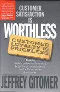 Customer Satisfaction Is Worthless, Customer Loyalty Is Priceless How to Make Customers Love...