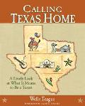 Calling Texas Home A Lively Look at What It Means to Be a Texan