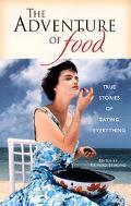 Adventure of Food True Stories of Eating Everything
