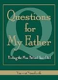 Questions for My Father Finding the Man Behind Your Dad