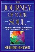 Journey of Your Soul A Channel Explores Channeling and the Michael Teachings