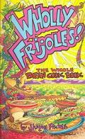 Wholly Frijoles! The Whole Bean Cook Book