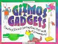 Gizmos & Gadgets Creating Science Contraptions That Work (& Knowing Why)
