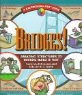 Bridges Amazing Structures to Design, Build & Test