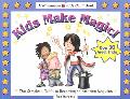 Kids Make Magic! The Complete Guide to Becoming an Amazing Magician