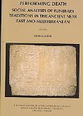 Performing Death: Social Analyses of Funerary Traditions in the Ancient Near East and Medite...