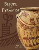 Before the Pyramids: The Origins of Egyptian Civilization (Oriental Institute Museum Publica...
