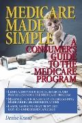 Medicare Made Simple A Consumer's Guide to the Medicare Program
