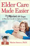 Elder Care Made Easier Doctor Marion's 10 Steps to help You Care for an Aging Loved One