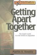 Getting Apart Together The Couple's Guide to a Fair Divorce or Separation