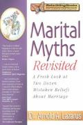 Marital Myths Revisted A Fresh Look at Two Dozen Mistaken Beliefs About Marriage
