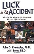 Luck Is No Accident Making the Most of Happenstance in Your Life and Career