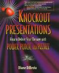 Knockout Presentations How to Deliver Your Message With Power, Punch, and Pizzazz