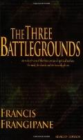 The Three Battlegrounds: An in-Depth View of the Three Arenas of Spiritual Warfare: The Mind...