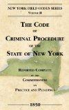 The Code of Criminal Procedure of the State of New-York (New York Field Codes, 1850-1865)