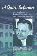 Quiet Reformer An Introduction to Edmund Schlink's Life and Ecumenical Theology  From a Gosp...