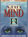 Windows into the A. D. D. Mind: Understanding and Treating Attention Deficit Disorders in th...