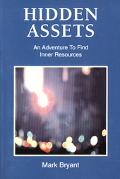Hidden Assets: An Adventure to Find Inner Resources - Mark Bryant - Paperback