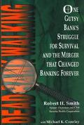 Dead Bank Walking One Gutsy Bank's Struggle for Survival and the Merger That Changed Banking...