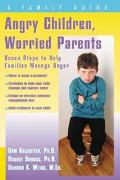 Angry Children, Worried Parents Seven Steps to Help Families Manage Anger