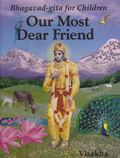 Our Most Dear Friend:An Illustrated Bhagavad-Gita for Children - Jean 'Vishaka' Griesser - H...