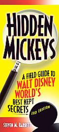 Hidden Mickeys A Field Guide to Walt Disney World's Best-kept Secrets