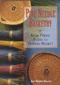 Pine Needle Basketry From Forest to Finished Project