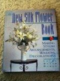The New Silk Flower Book: Making Stylish Arrangements, Wreaths, & Decorations