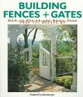 Building Fences & Gates How to Design and Build Them from the Ground Up