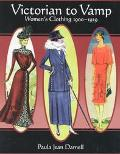 Victorian to Vamp Women's Clothing 1900-1929