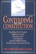 Contending For The Constitution: Recalling the Christian Influence on the Writing of the Con...