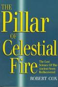 Pillar of Celestial Fire And the Lost Science of the Ancient Seers