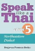 Speak Like a Thai, Volume 5: Northeastern Dialect [With Booklet]