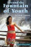 I Found the Fountain of Youth: The Holistic Approach to Living in the Modern World