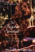 Boykin Spaniel: South Carolina's Dog - A Crackerjack Retriever, Trick Artist and Family Favo...
