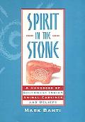 Spirit in the Stone A Handbook of Southwestern Indian Animal Carvings and Beliefs