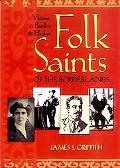Folk Saints of the Borderlands Victims, Bandits & Healers
