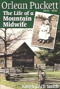 Orlean Puckett The Life of a Mountain Midwife, 1844-1939