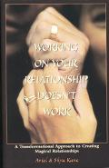 Working on Your Relationship Doesn't Work A Transformational Approach to Creating Magical Re...