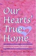 Our Hearts' True Home Fourteen Warm, Inspiring Stories of Women Discovering the Ancient Chri...