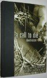 Call to Die: A 40 Day Journey of Fasting from the World and Feasting on God