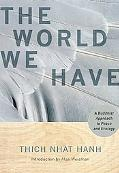 World We Have: A Buddhist Approach to Peace and Ecology