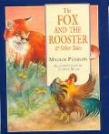 Fox and the Rooster and Other Tales