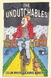 Undutchables An Observation of the Netherlands, Its Culture And Its Inhabitants