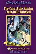 Meg Mackintosh and the Case of the Missing Babe Ruth Baseball A Solve-It-Yourself Mystery