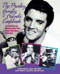 Presley Family & Friends Cookbook A Cookbook and Memory Book from Those Who Knew Elvis Best